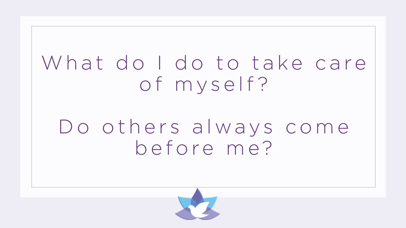 What do I do to take care of myself?  Do others always come before me?